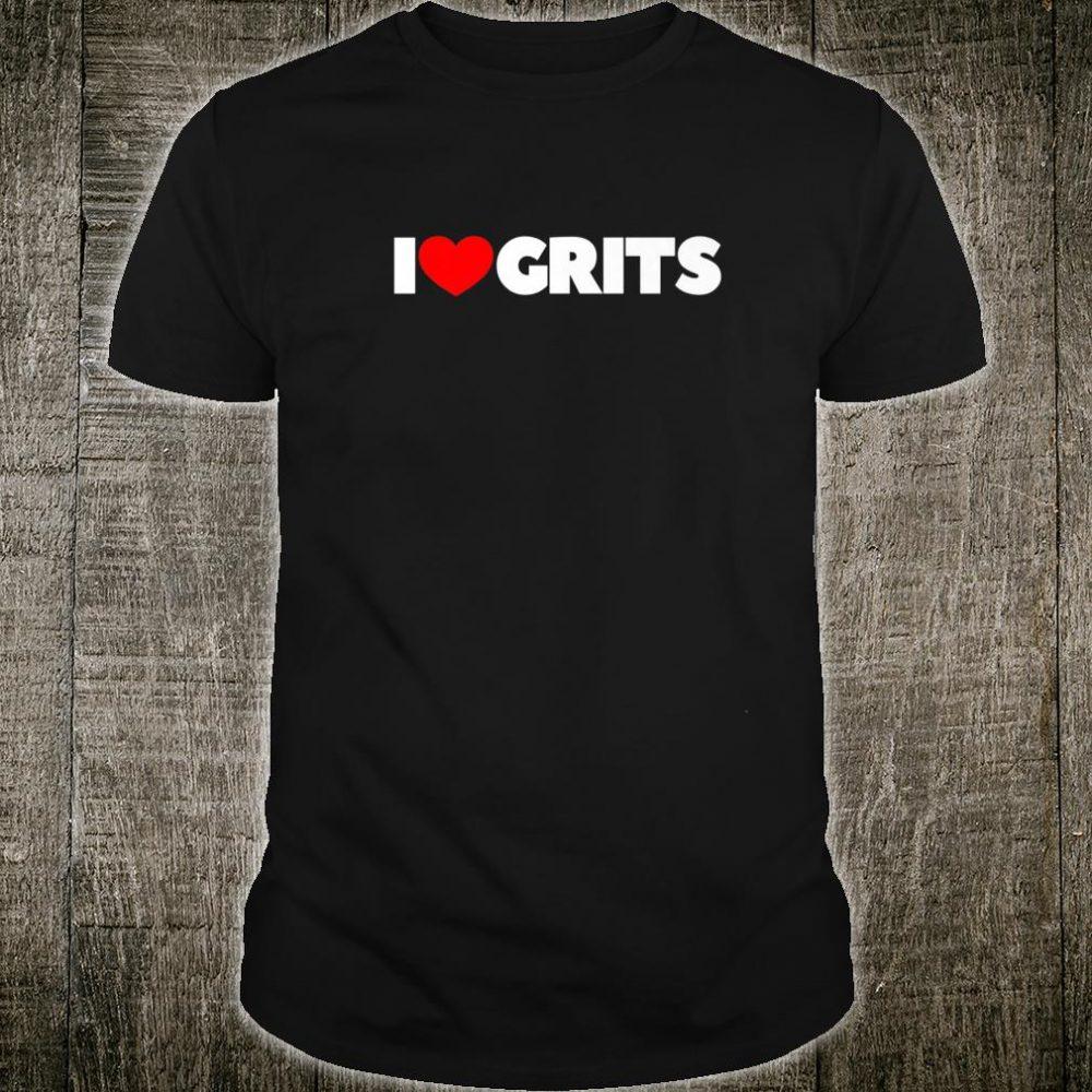 I Love Heart Grits Shirt