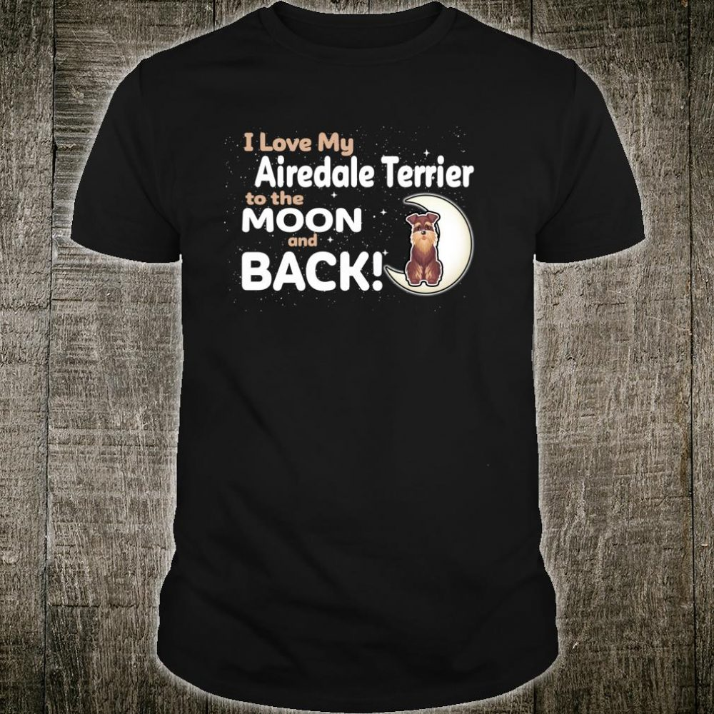I Love My Airedale Terrier to the Moon and Back Shirt