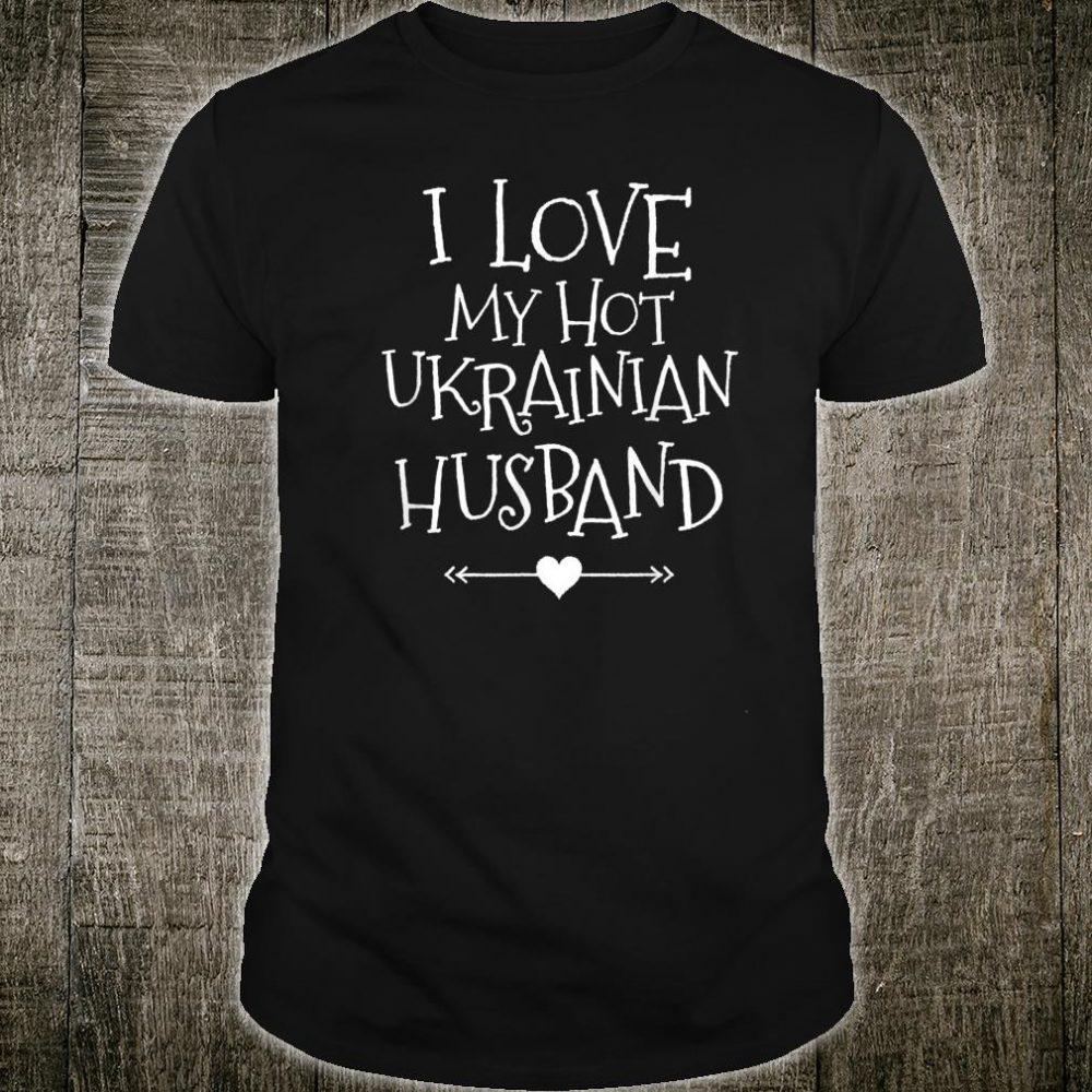 I Love My Hot Ukrainian Husband Romantic Valentine For Her Shirt