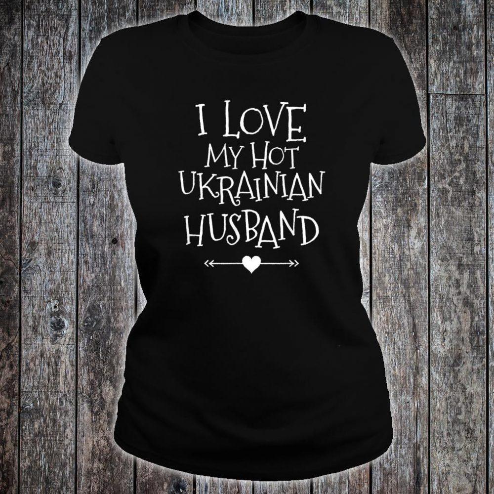 I Love My Hot Ukrainian Husband Romantic Valentine For Her Shirt ladies tee