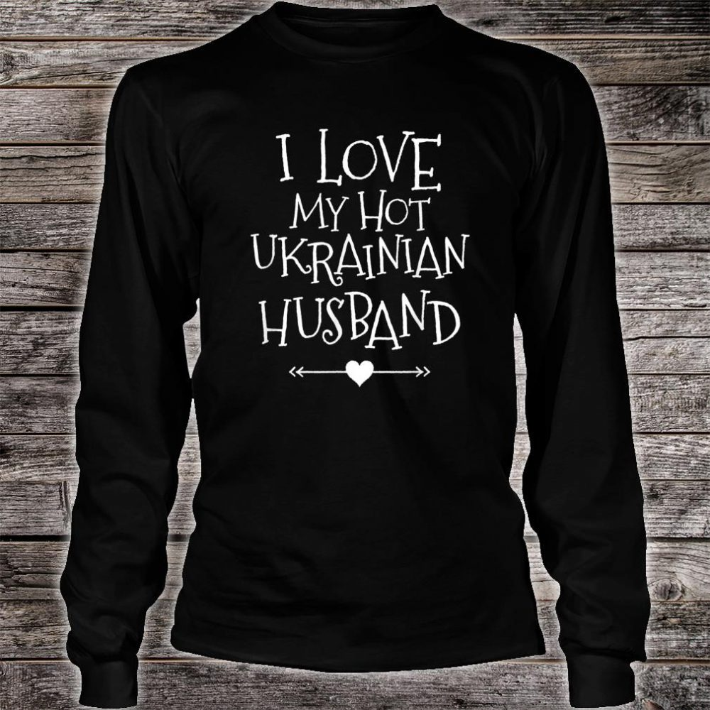 I Love My Hot Ukrainian Husband Romantic Valentine For Her Shirt long sleeved