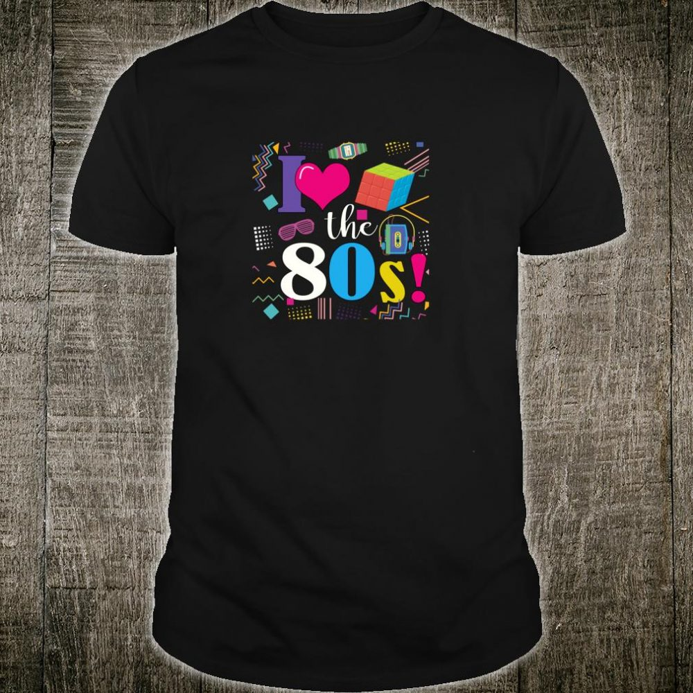 I Love The 80's Vintage 1980's Party Fashion Music Shirt