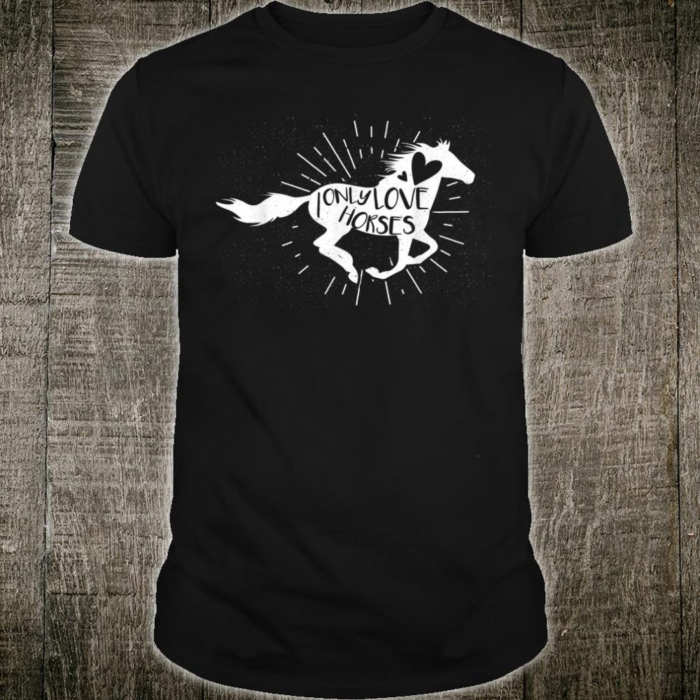 I Only Love Horses Horseriding Shirt