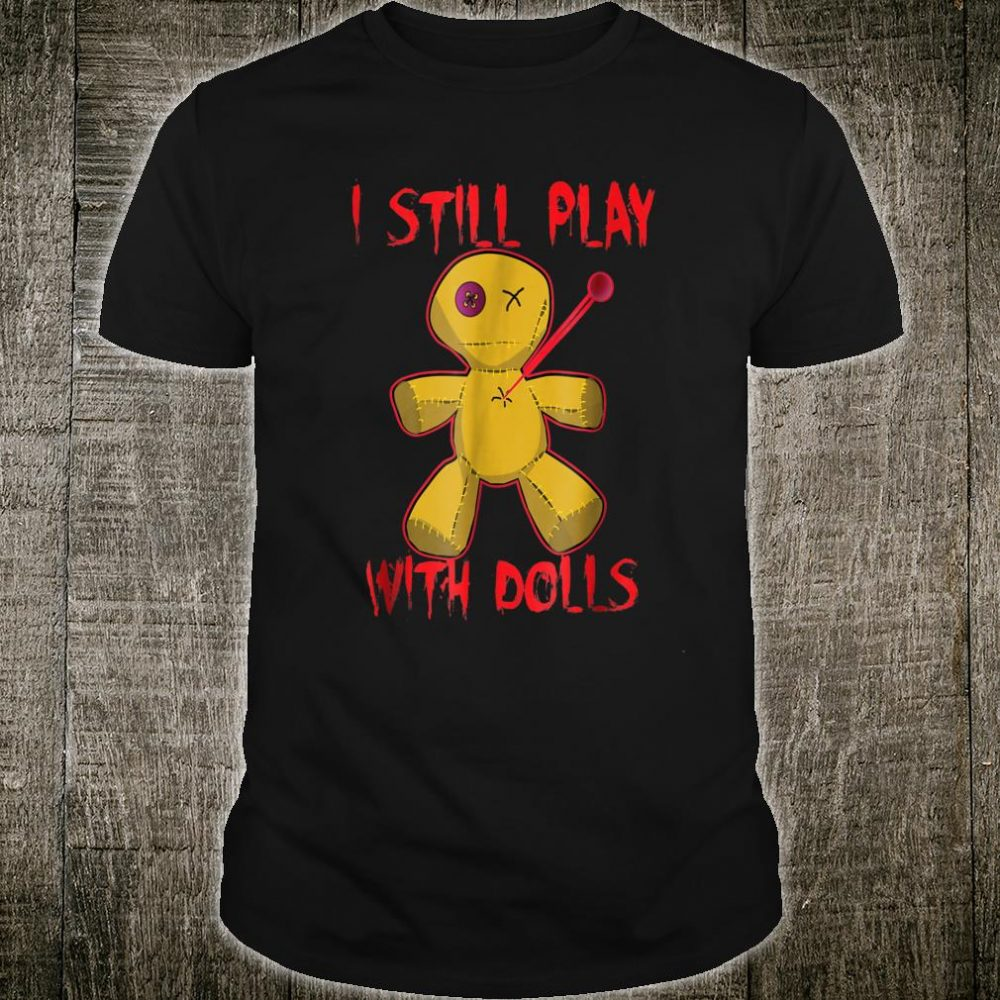 I Still Play With Dolls Halloween Shirt