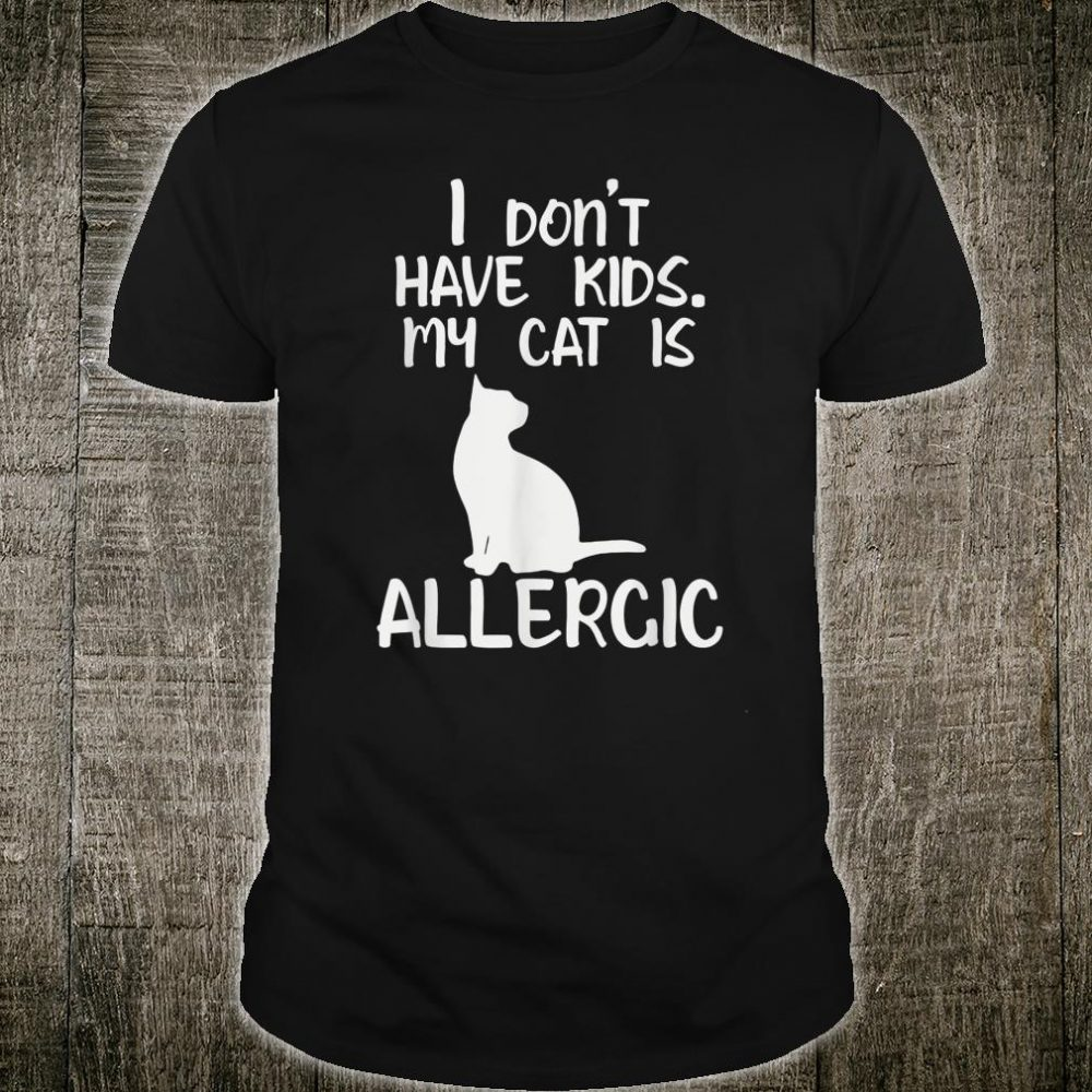 I don't have my cat is allergic Shirt