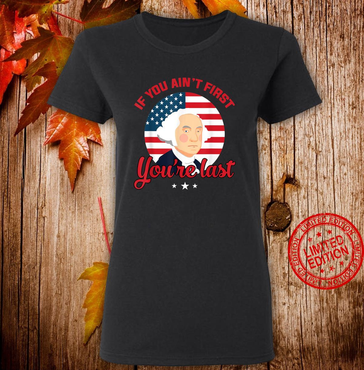 If You Ain't First You're Last Shirt ladies tee