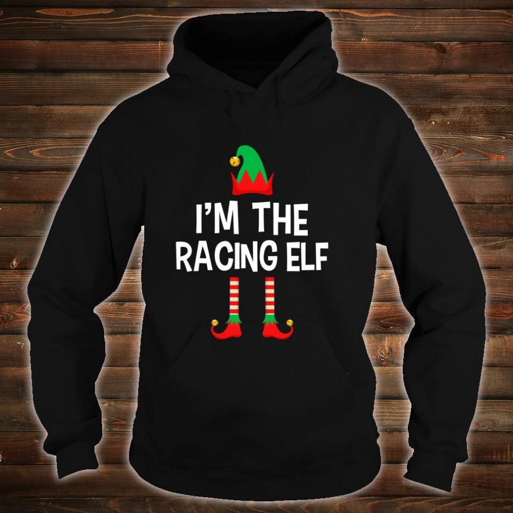 I'm The Racing Elf Matching Family Group Christmas Shirt hoodie