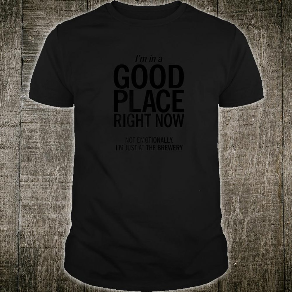In A Good Place Brewery Shirt Unique Craft Beer Shirt
