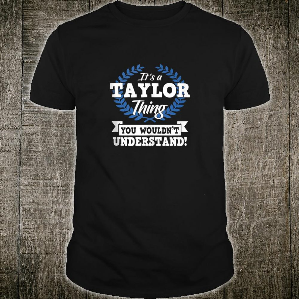 It's A Taylor Thing You Wouldn't Understand Name Shirt
