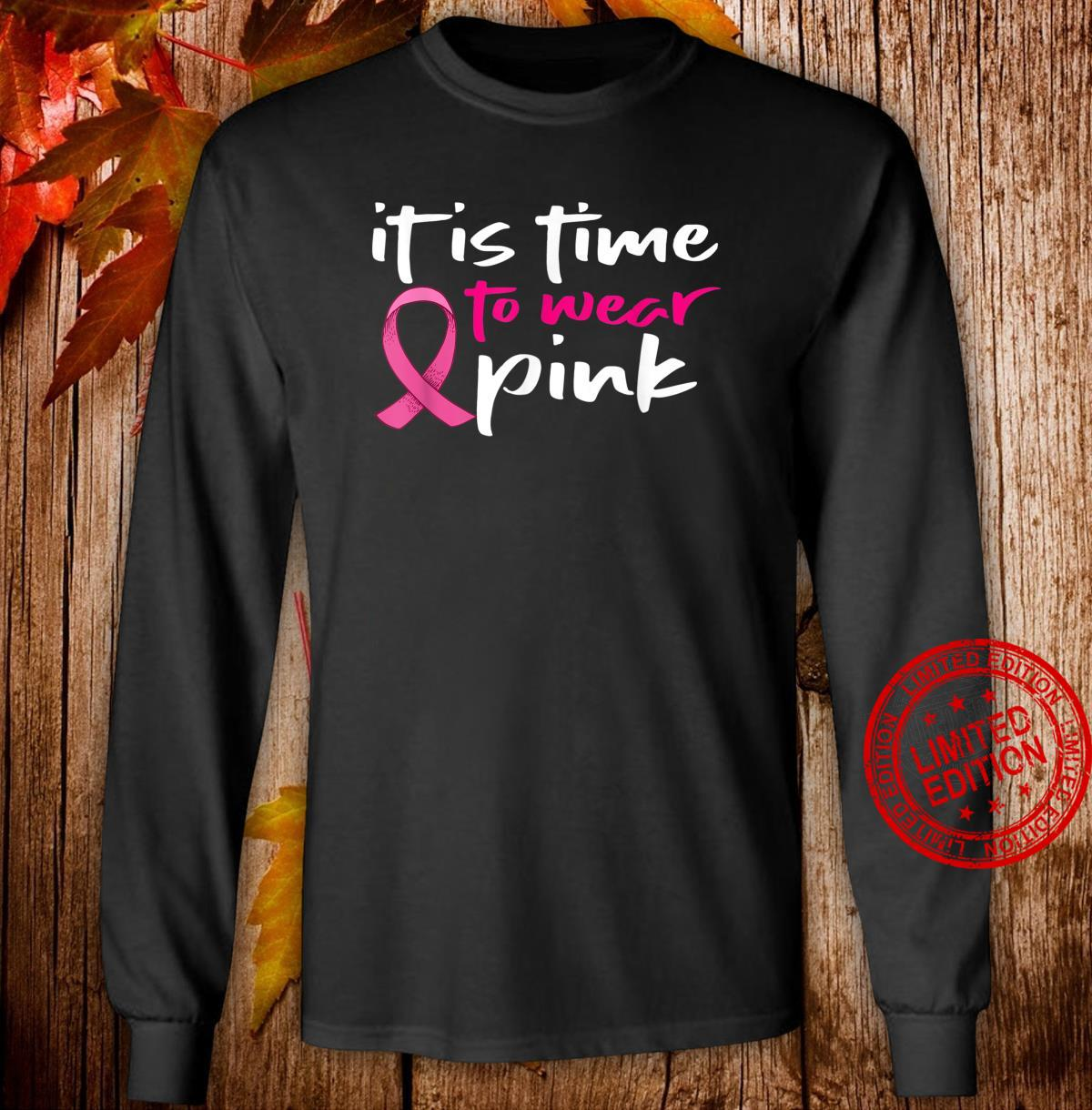 It`s Time To Wear Pink Ribbon Breast Cancer Awareness Shirt long sleeved