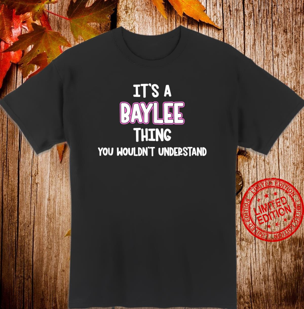 It's a Baylee Thing You Wouldn't Understand Shirt