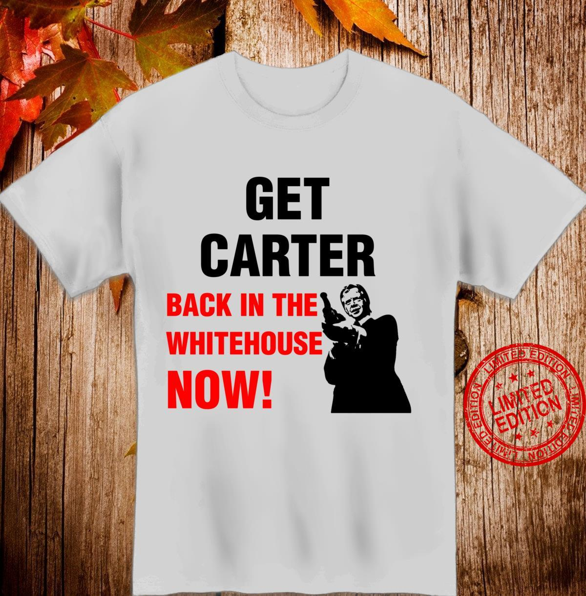 Jimmy Carter Quote Get Carter in White House Saying Fun Shirt