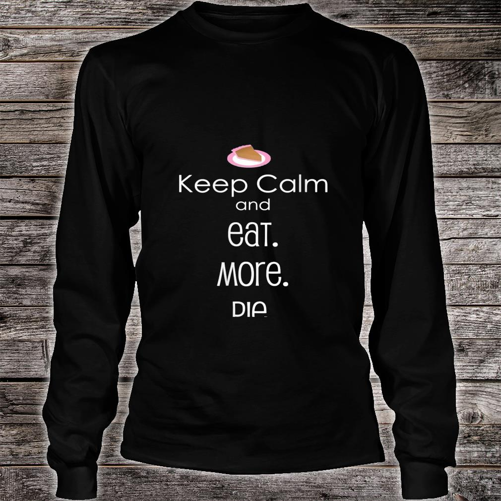 Keep Calm And Eat More Pie Shirt long sleeved