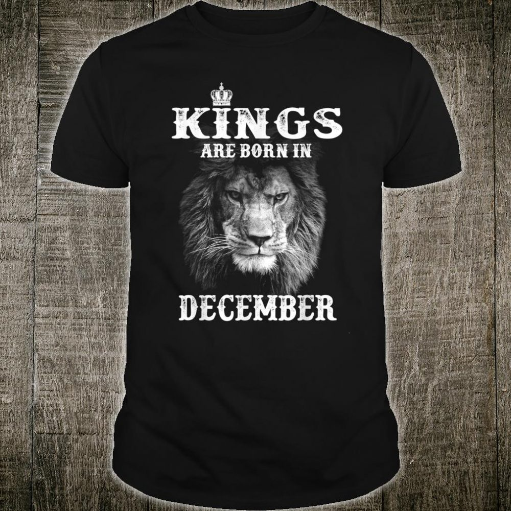 Kings Are Born In December And Lions The Kings Shirt