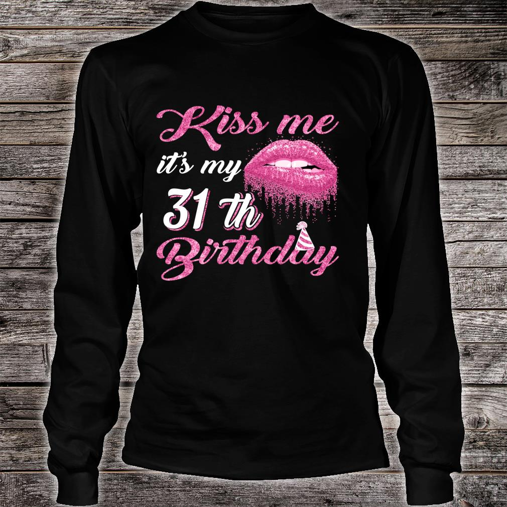 Kiss Me It's My 31th Bithday Costume Matching Birthday Party Shirt Long sleeved