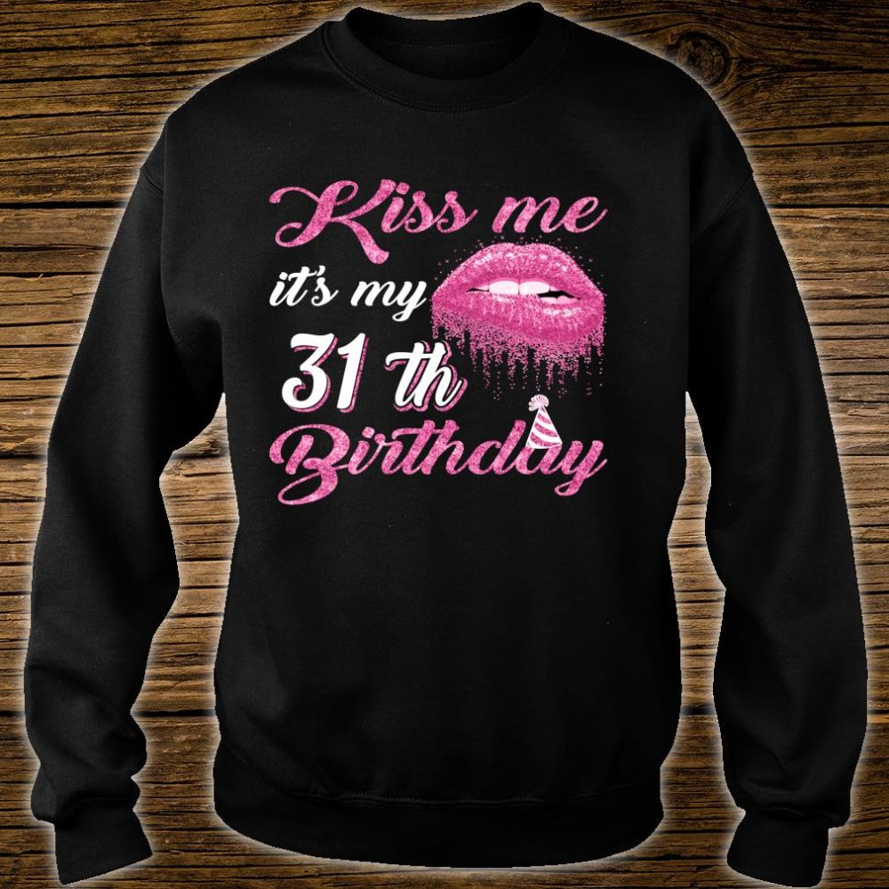 Kiss Me It's My 31th Bithday Costume Matching Birthday Party Shirt sweater