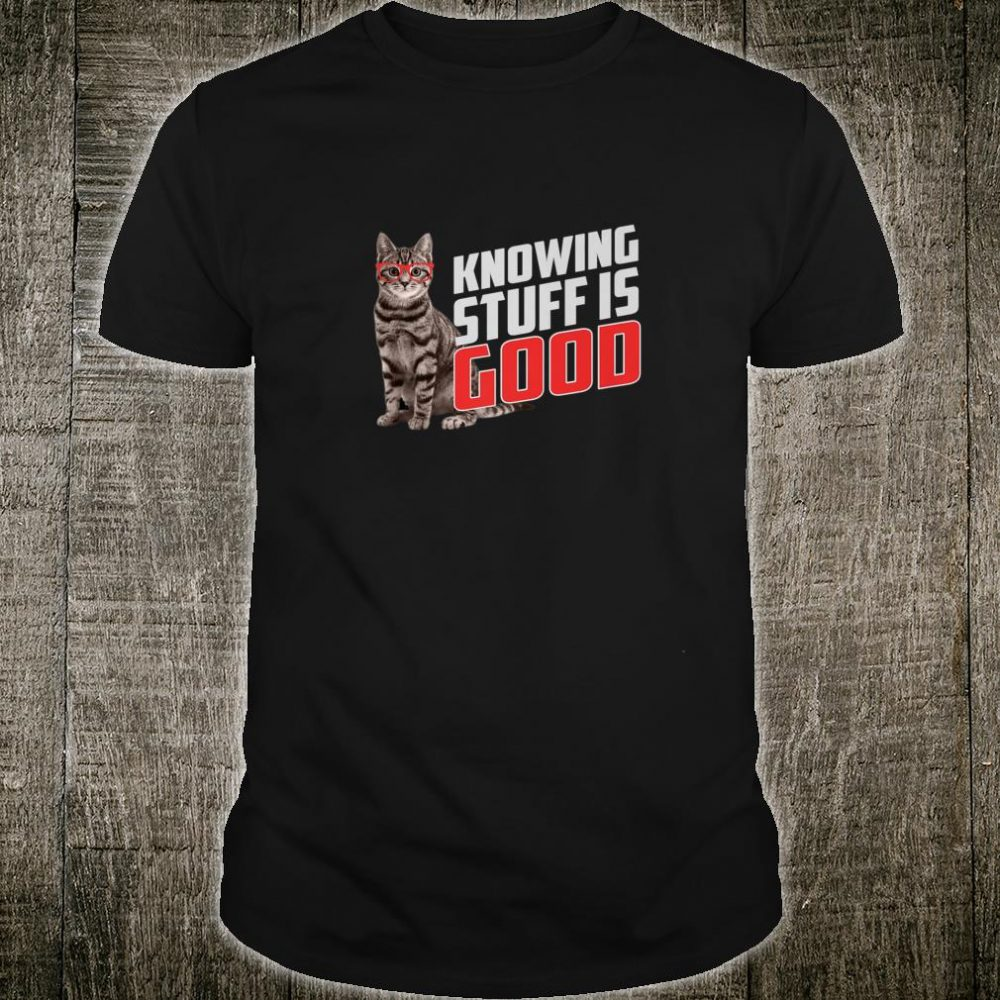 Knowing Stuff Is Good Science Teacher Shirt