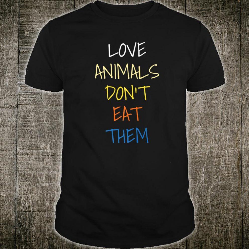 Love Animals Don't Eat Them Shirt For Vegetarians Shirt
