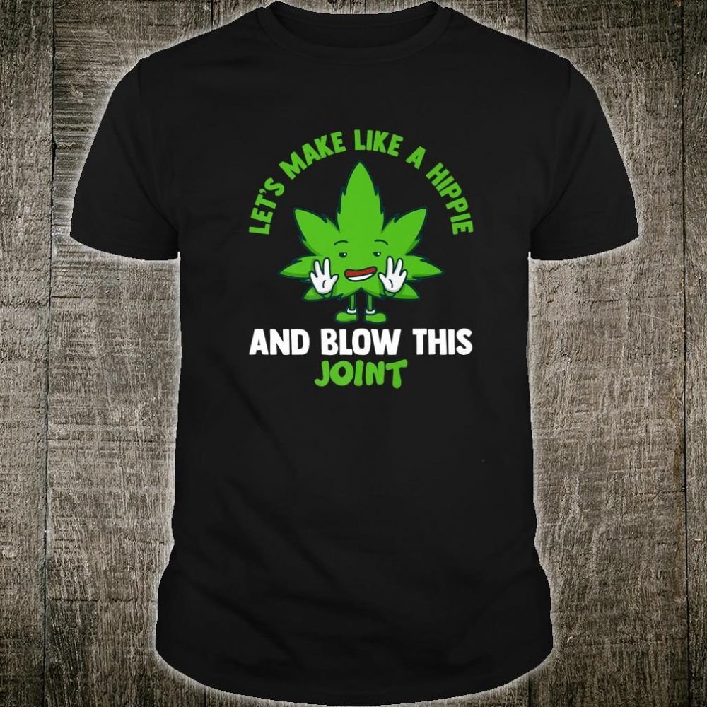 Make Like A Hippie And Blow This Joint Cannabis Leaf Shirt