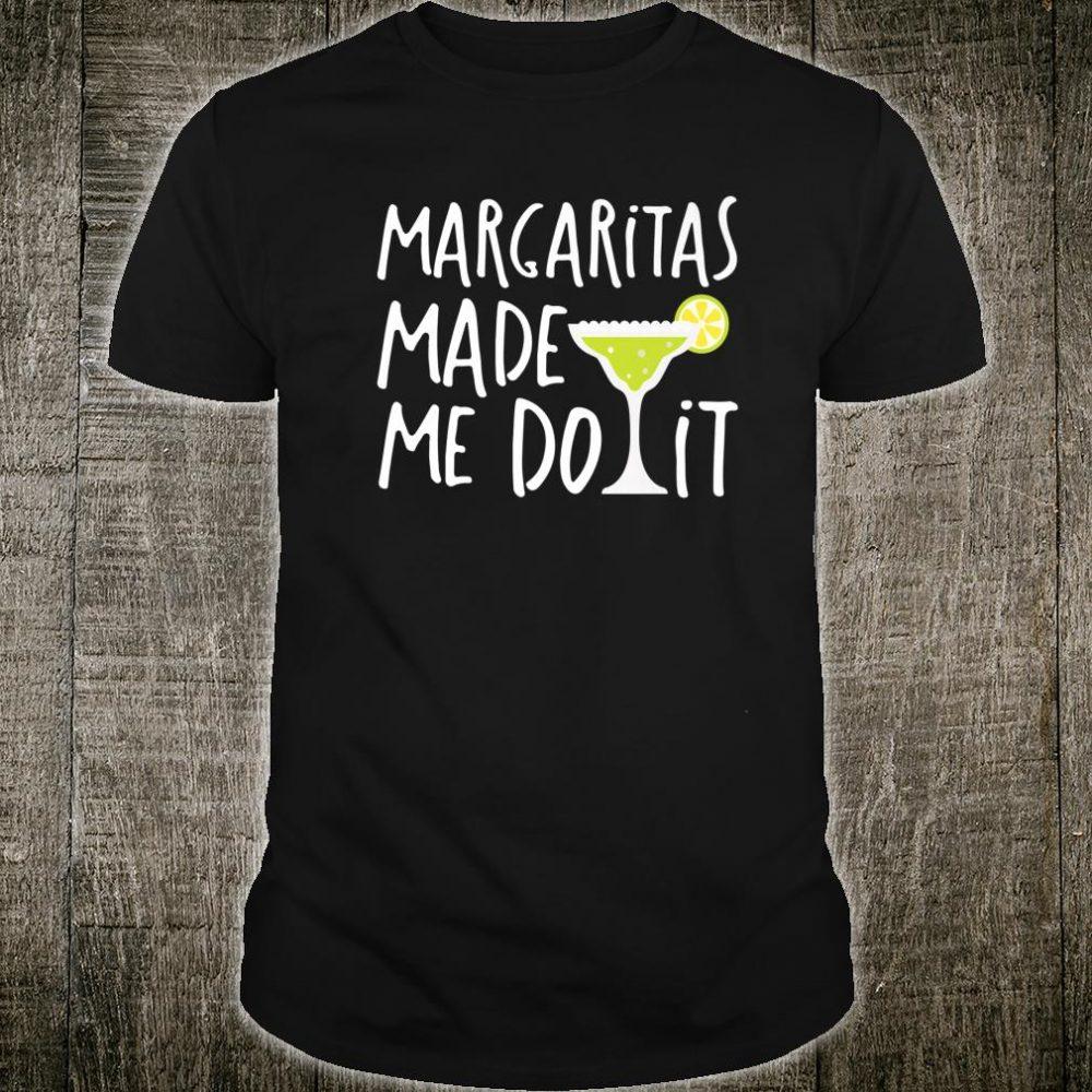 Margaritas Made Me Do It Cocktail Drinking Shirt