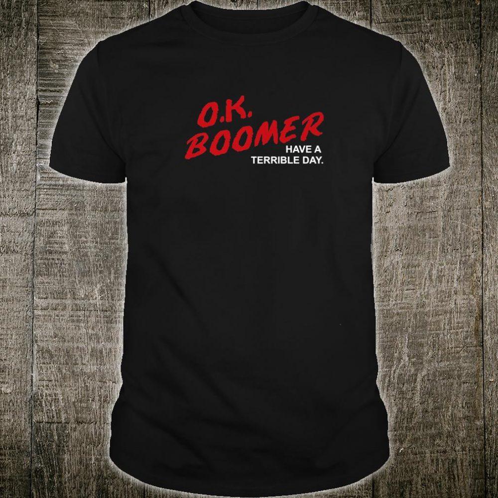 OK Boomer Have A Terrible Day OK Boomer Generation Z Shirt