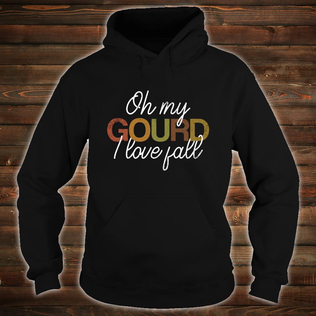 Oh My Gourd I Love Fall Autumn Thanksgiving Shirt hoodie
