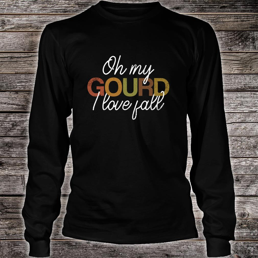 Oh My Gourd I Love Fall Autumn Thanksgiving Shirt long sleeved