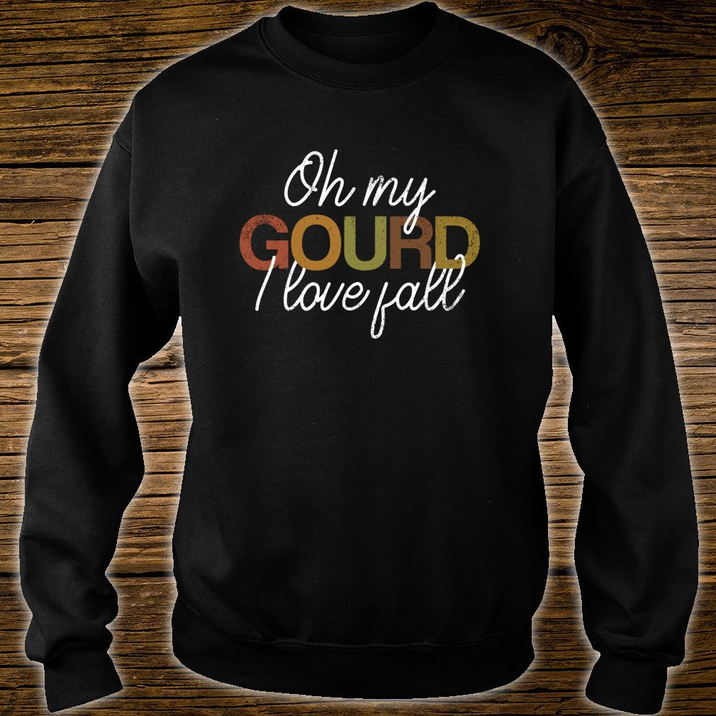 Oh My Gourd I Love Fall Autumn Thanksgiving Shirt sweater