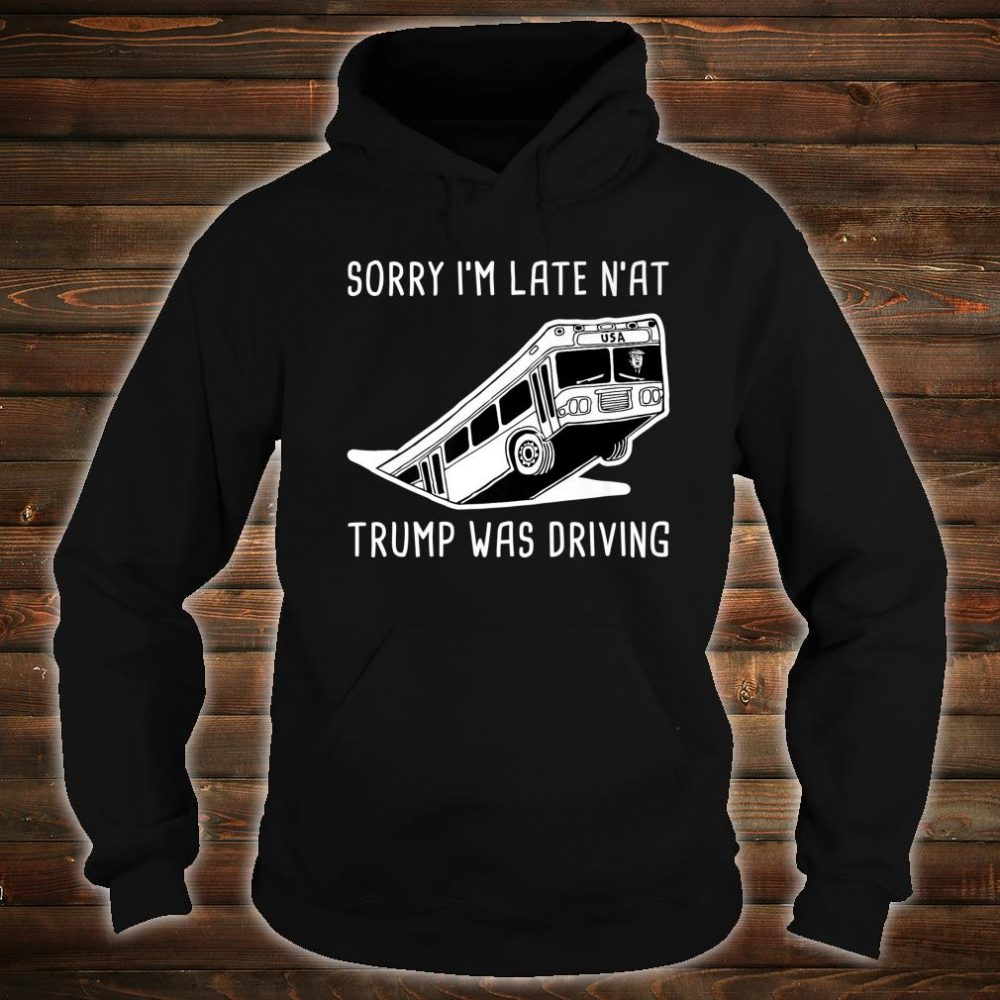 Pittsburgh Bus in Sinkhole & USA Bus Trump was the Driver Shirt hoodie