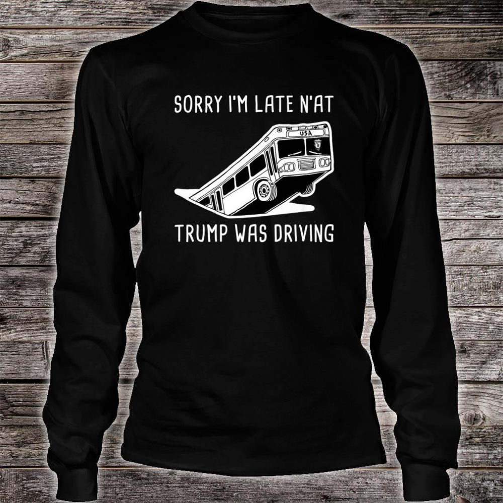Pittsburgh Bus in Sinkhole & USA Bus Trump was the Driver Shirt long sleeved