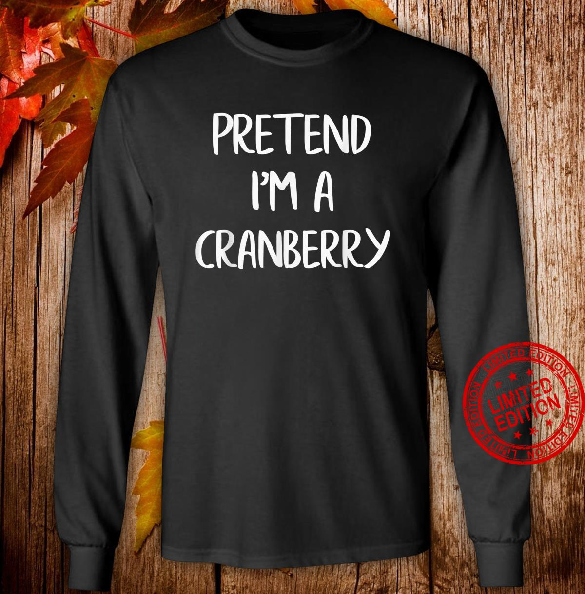 Pretend I'm A Cranberry Lazy Halloween Costume Party Shirt long sleeved