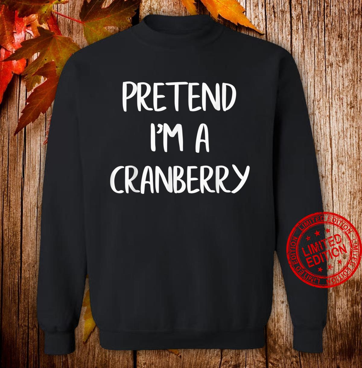 Pretend I'm A Cranberry Lazy Halloween Costume Party Shirt sweater