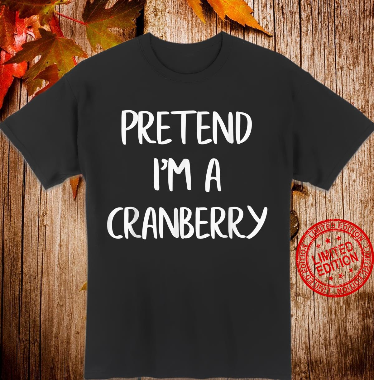 Pretend I'm A Cranberry Lazy Halloween Costume Party Shirt