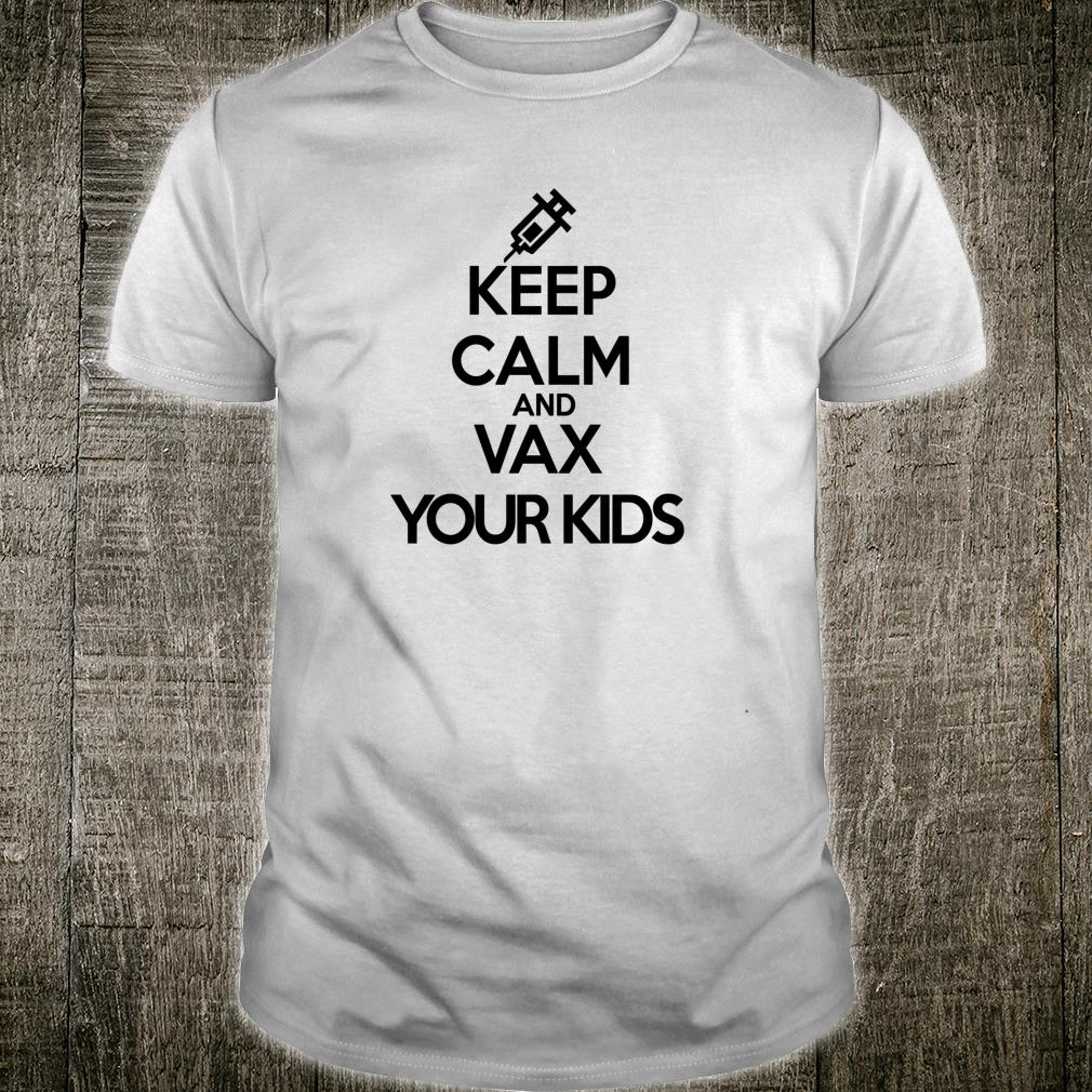 Pro Vaccine Keep Calm And Vax Vaccinate Your Shirt
