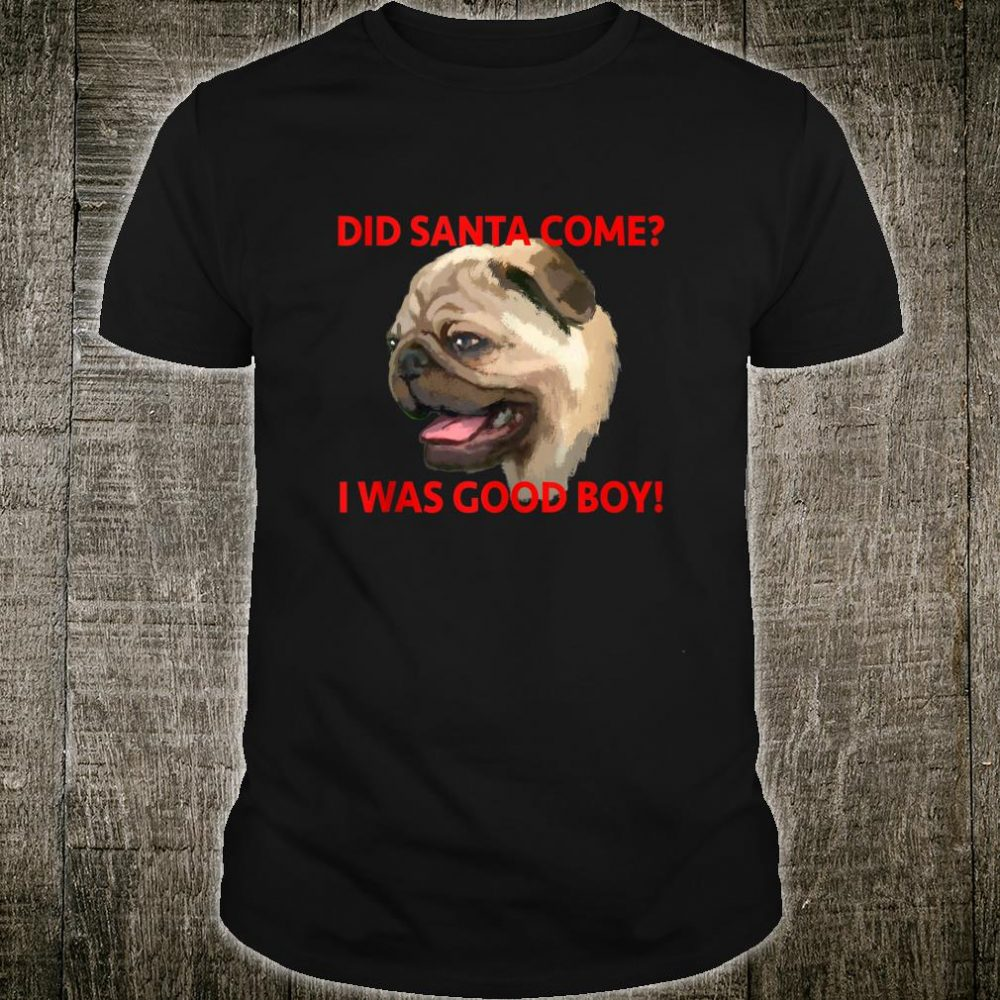 Pug was good boy Shirt