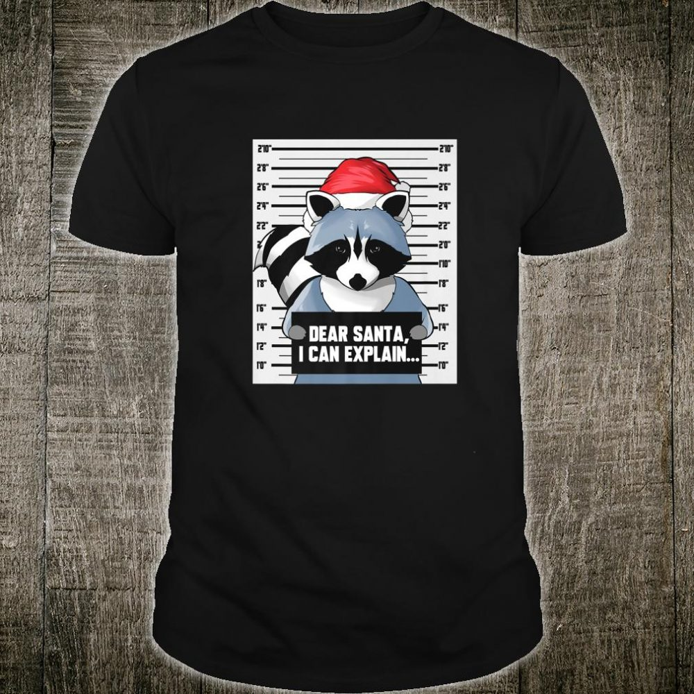 Raccoon Dear Santa I Can Explain Mugshot Christmas Pet Shirt