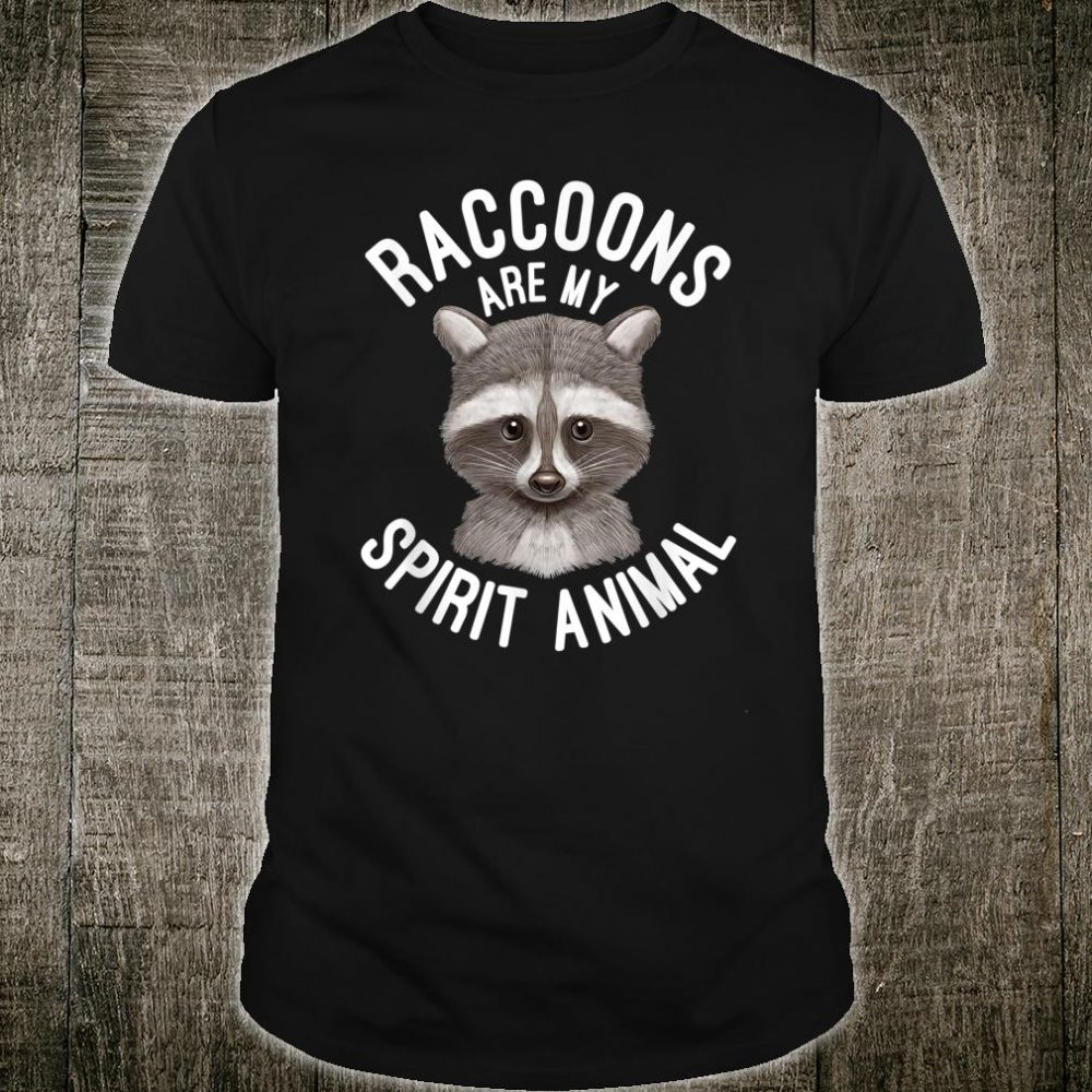 Raccoons Are My Spirit Animal Raccoons Shirt