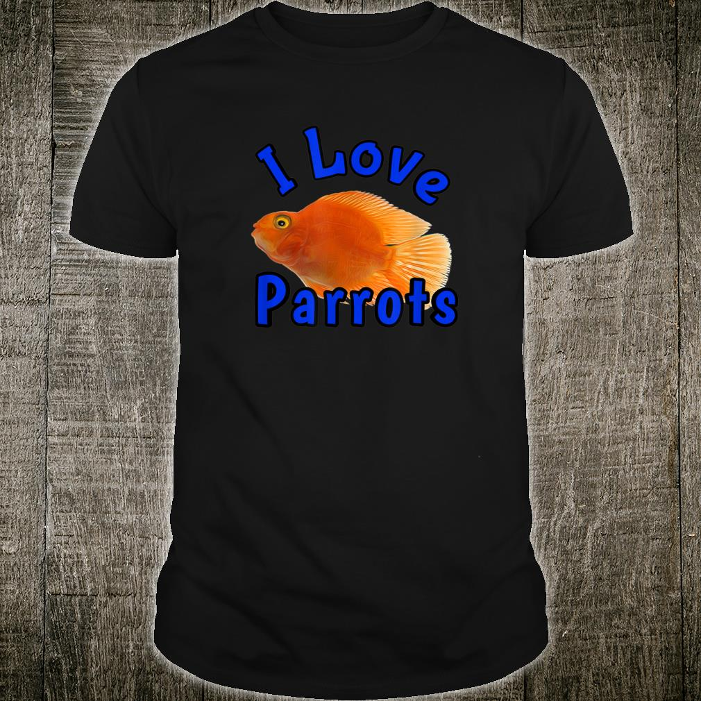 Red Blood Parrot Cichlid Love Parrots Fish Tank Owner Shirt