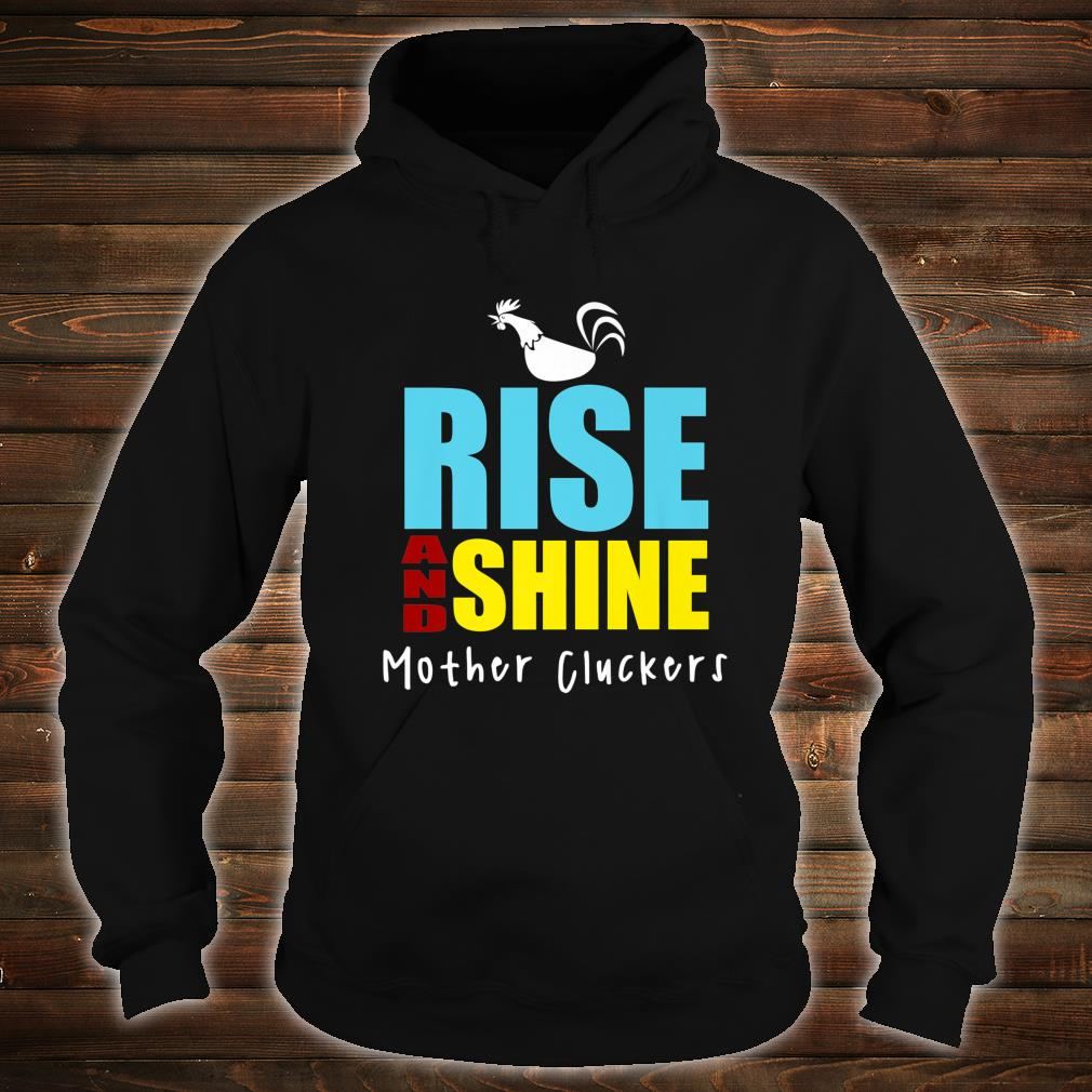 Rise And Shine Mother Cluckers Chicken Shirt hoodie