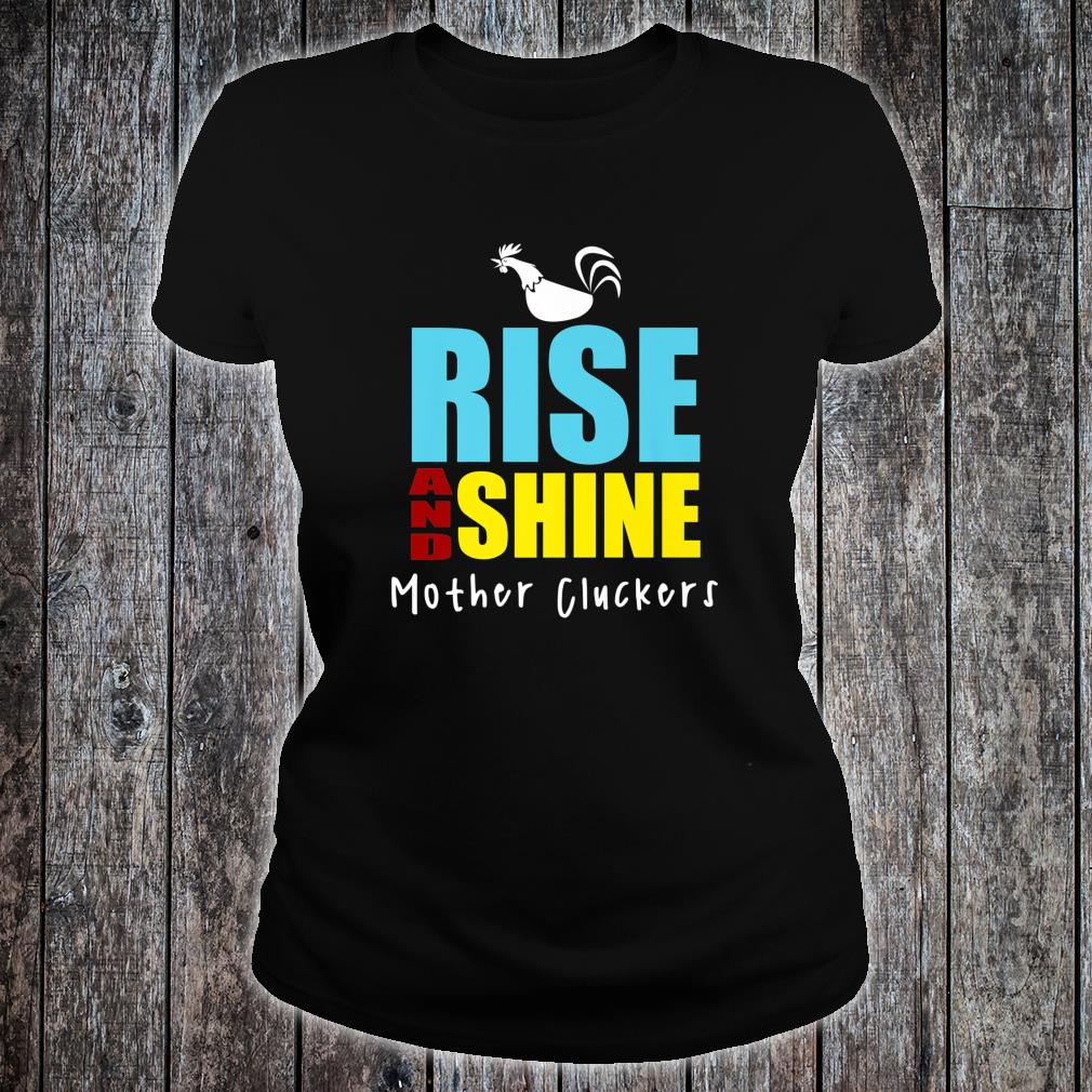 Rise And Shine Mother Cluckers Chicken Shirt ladies tee
