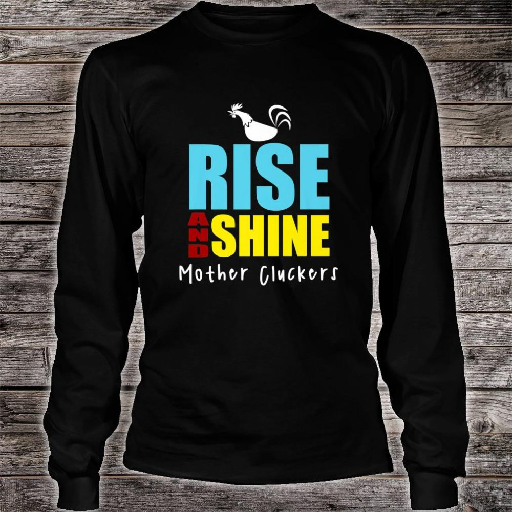 Rise And Shine Mother Cluckers Chicken Shirt long sleeved