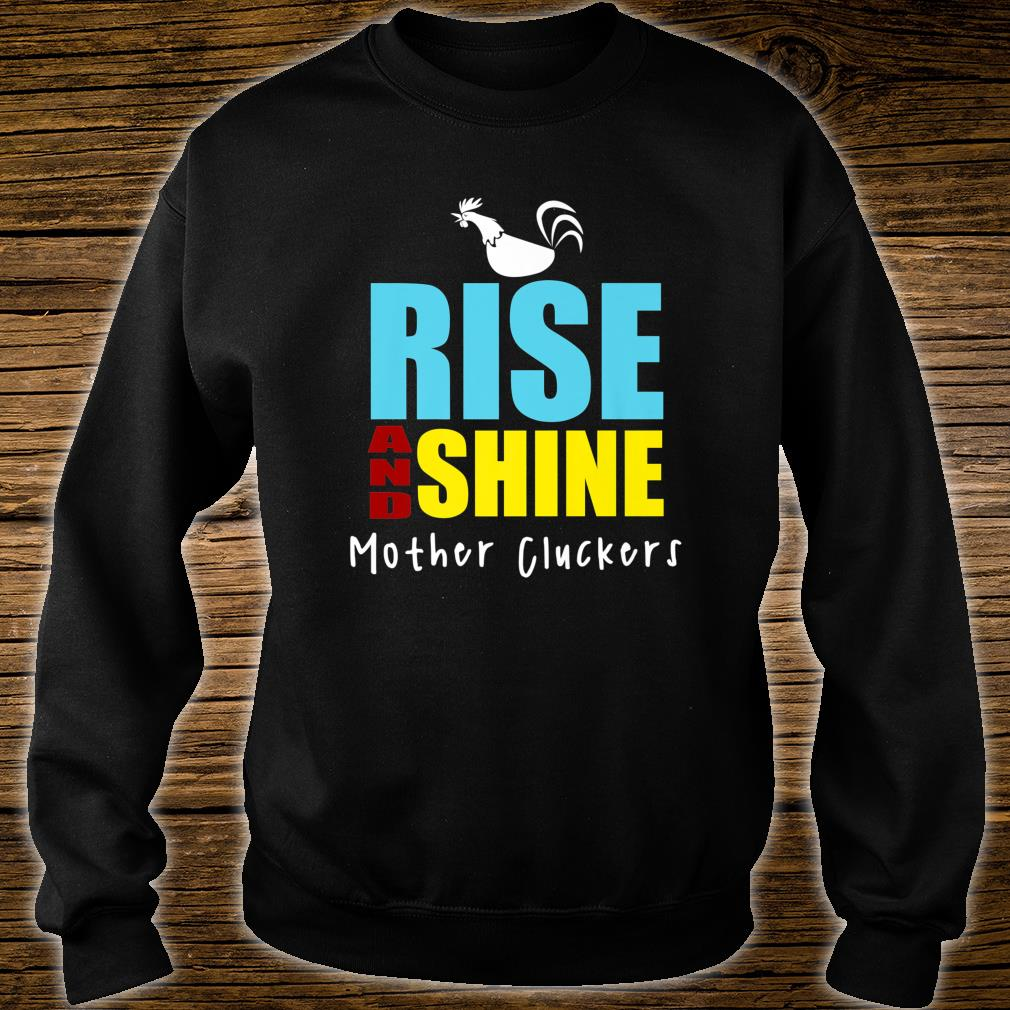 Rise And Shine Mother Cluckers Chicken Shirt sweater