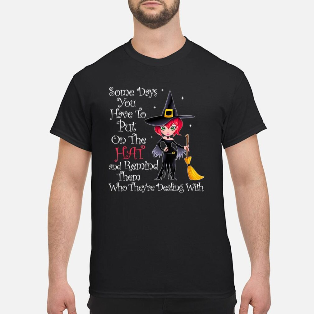 SOME DAYS YOU HAVE TO PUT ON THE HAT Halloween Witch Broom Shirt