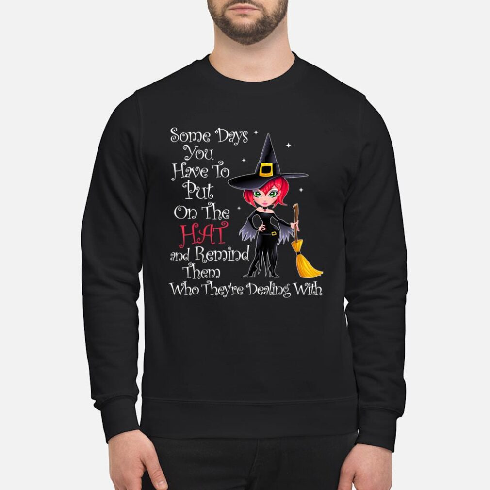 SOME DAYS YOU HAVE TO PUT ON THE HAT Halloween Witch Broom Shirt sweater