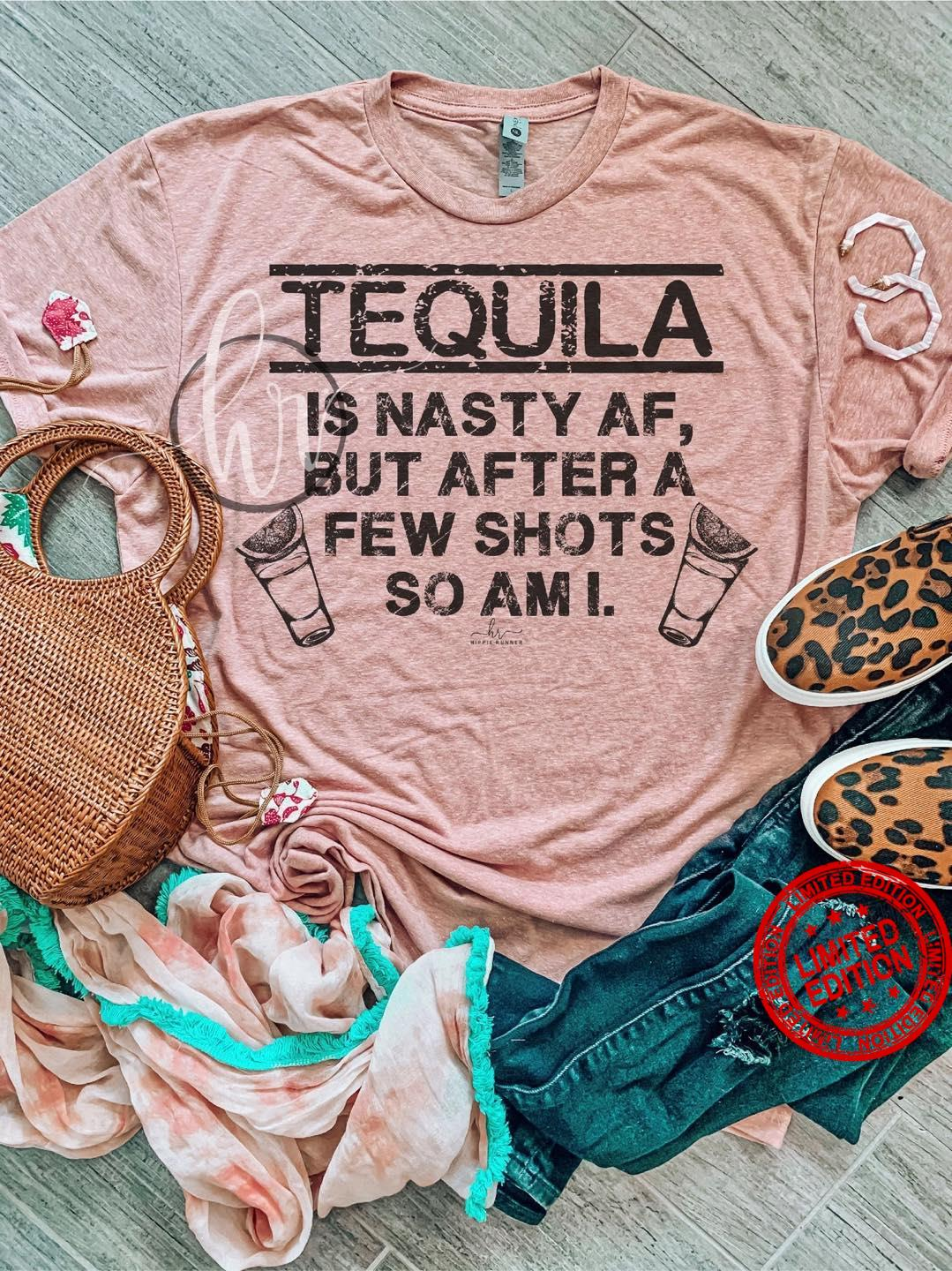 Tequila Is Nasty Af But After A Few Shots So Am I Shirt