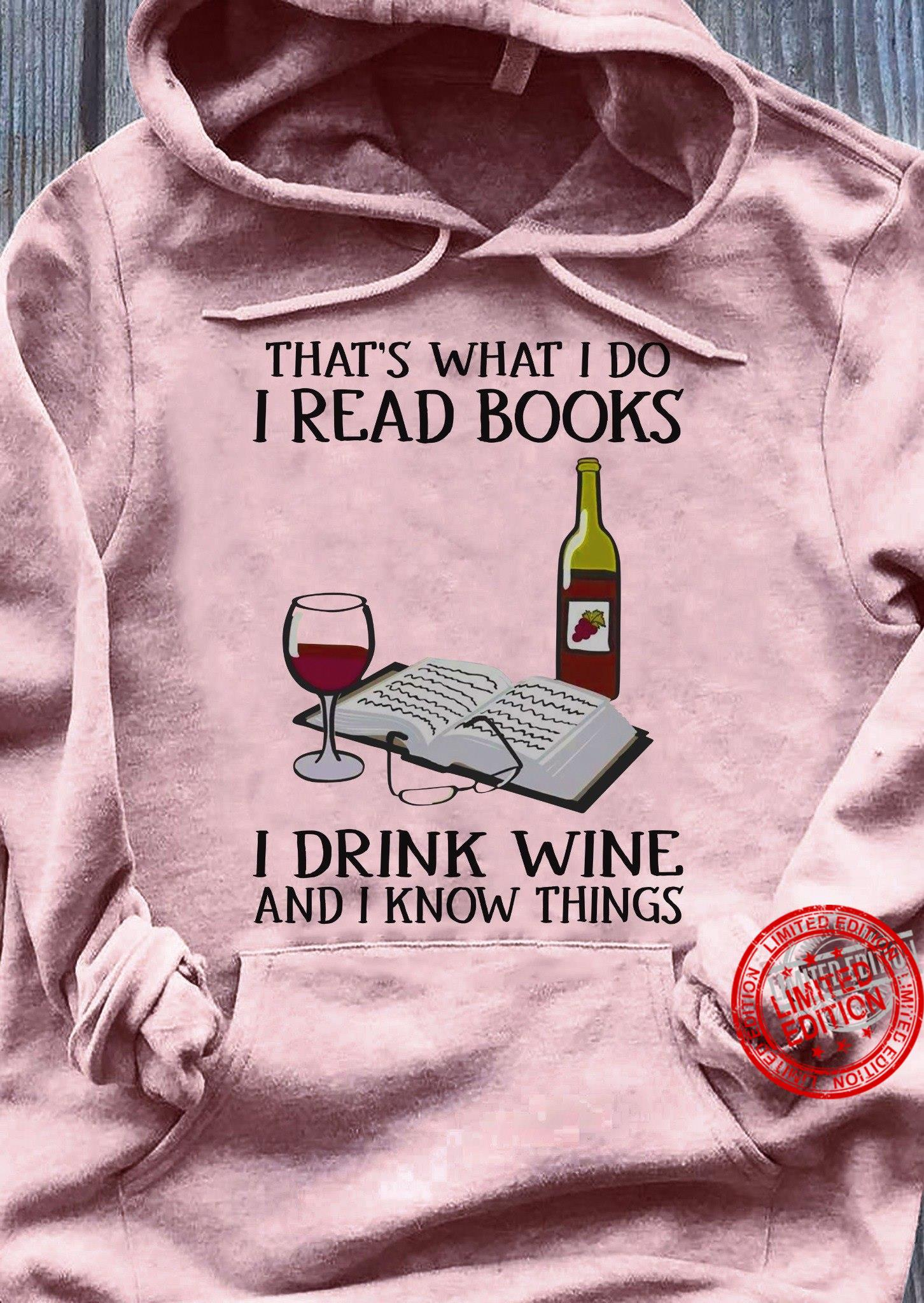 That's What I Do I read Books I Drink Wine And I Know Things Shirt