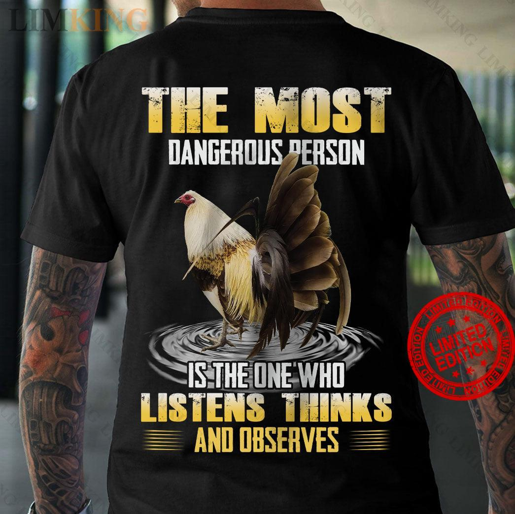 The Most Dangerous Person Is The One Who Listens Thinks And Observes Shirt
