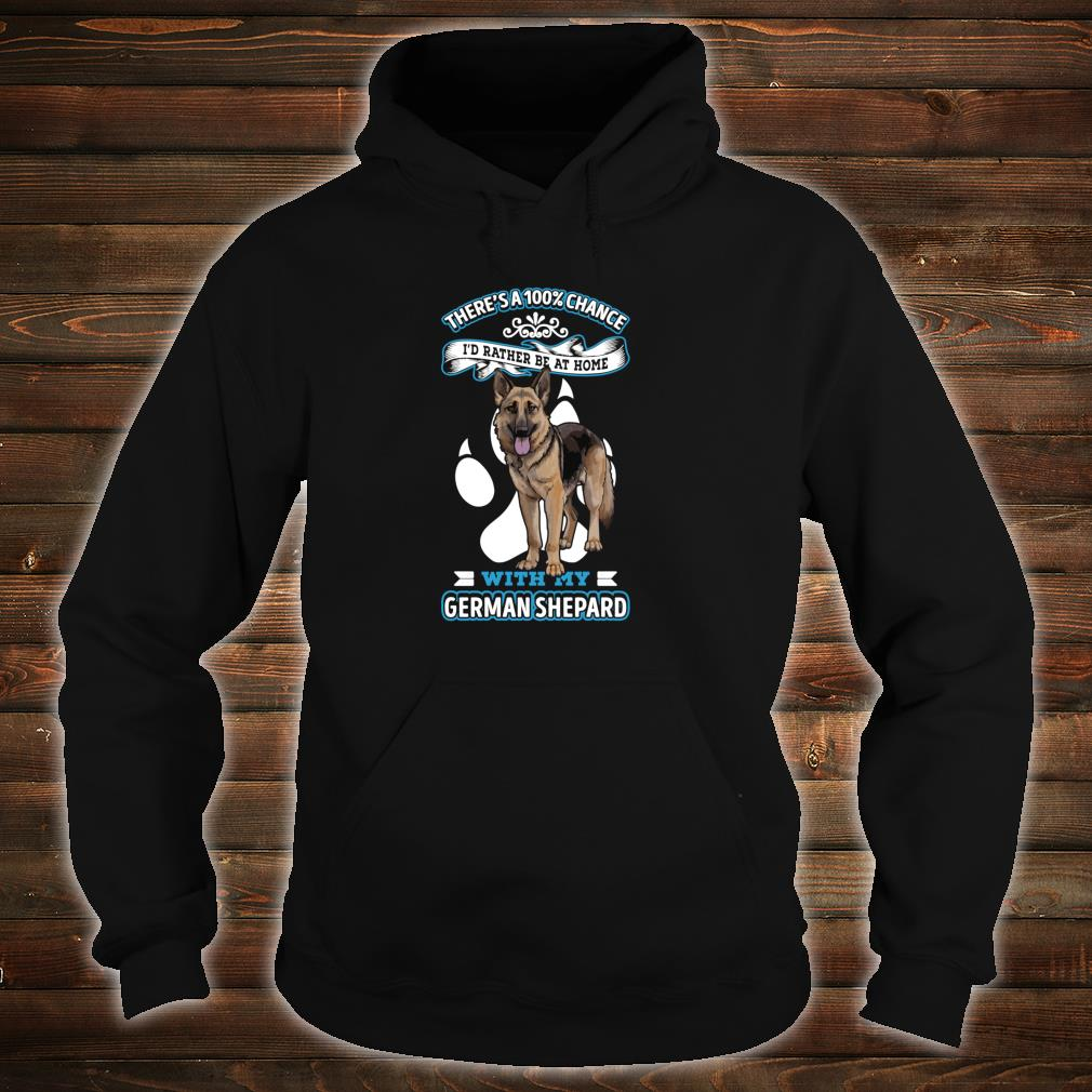 There's A 100% Chance I'd Rather Be At Home With My Dog Shirt hoodie