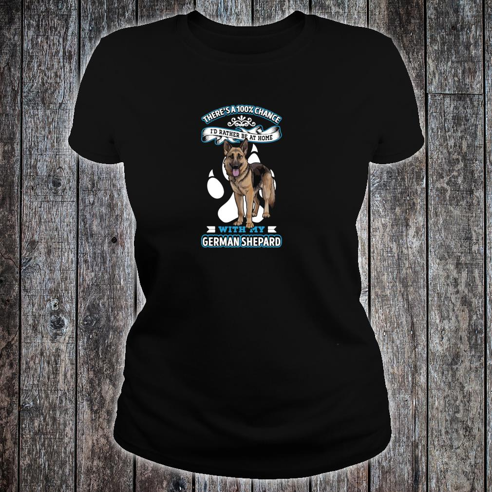 There's A 100% Chance I'd Rather Be At Home With My Dog Shirt ladies tee