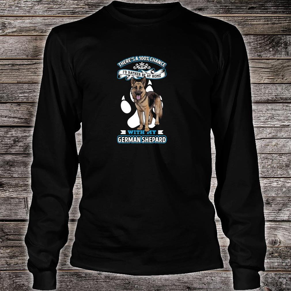 There's A 100% Chance I'd Rather Be At Home With My Dog Shirt long sleeved